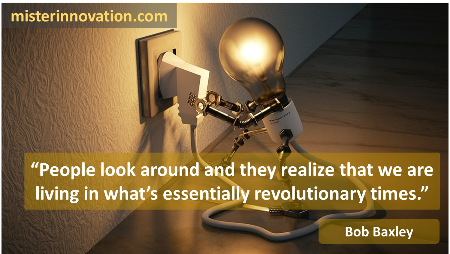 Bob Baxley quote about revolutionary times