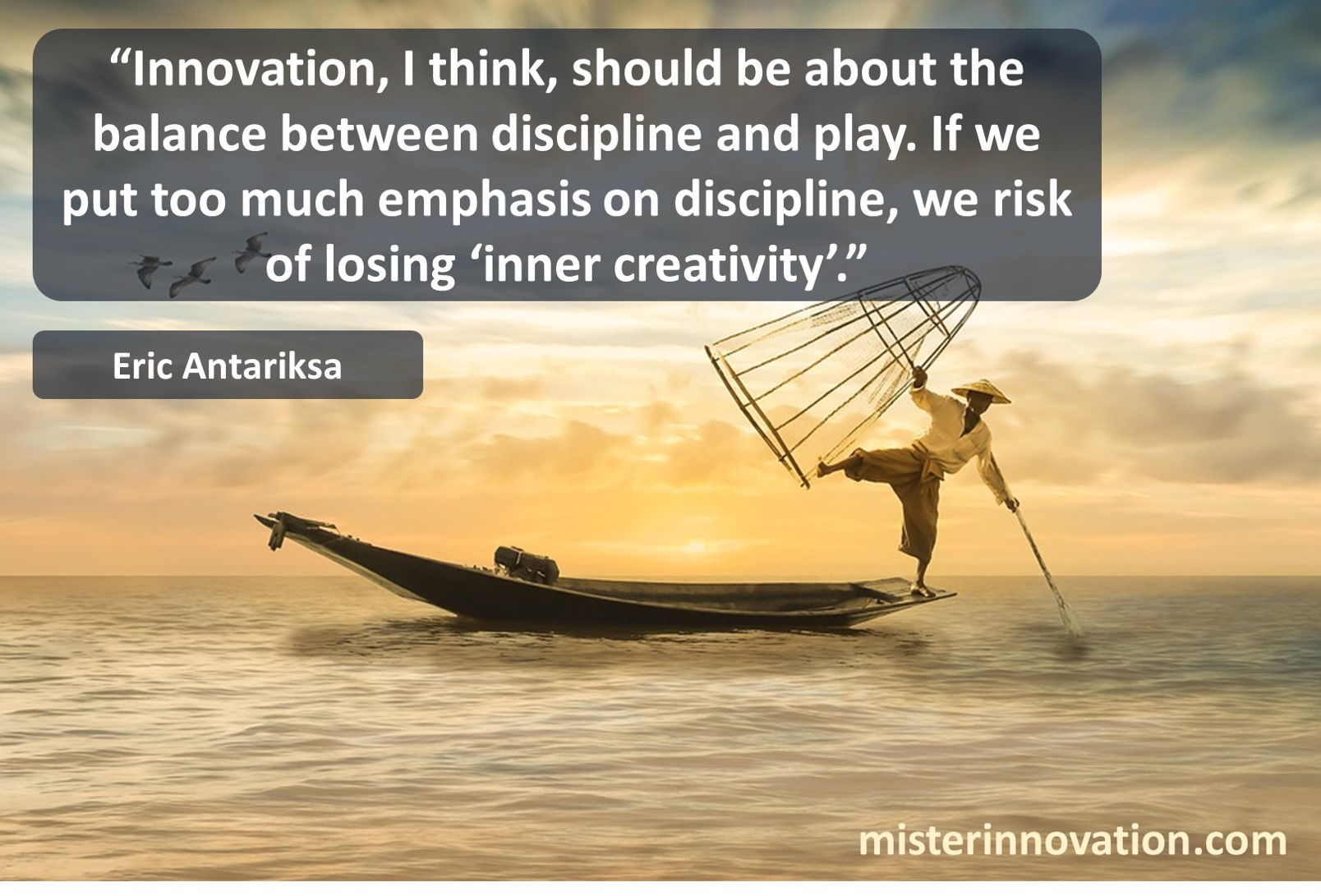 Eric Antariksa Quote on Innovation Discipline and Play