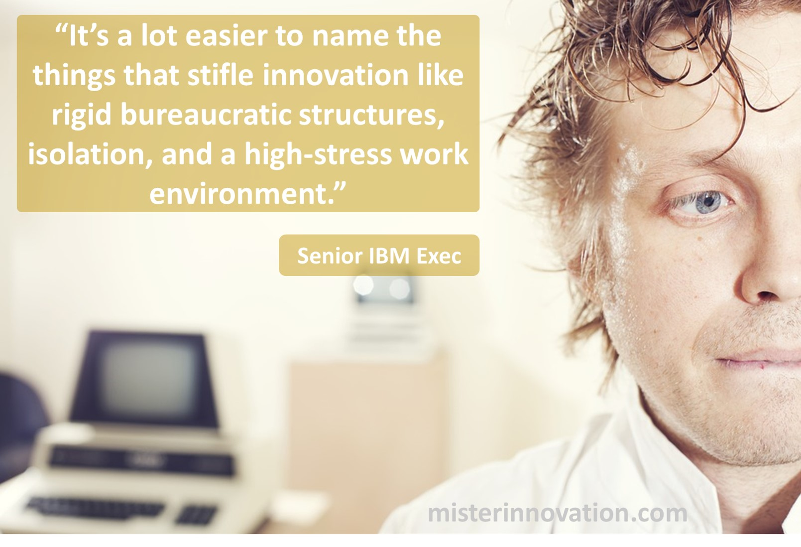IBM Exec Quote on What Stifles Innovation