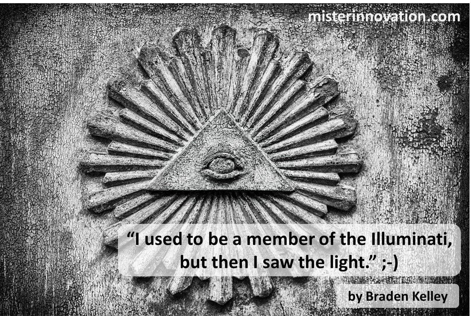 Braden Kelley funny Illuminati quote for humor