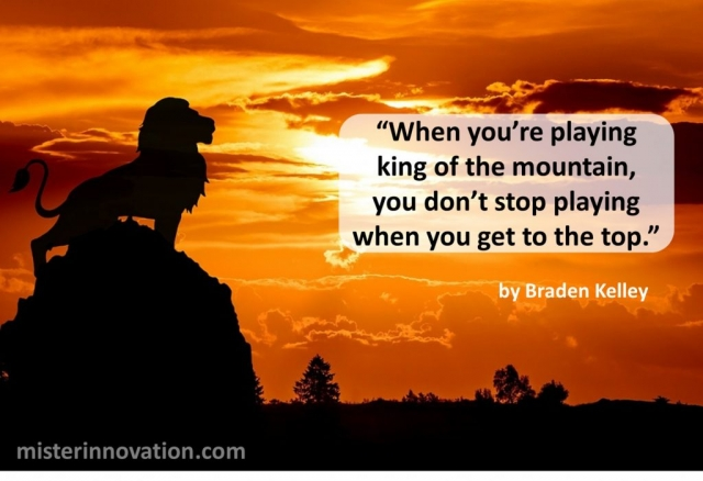 King of the Mountain Quote from Braden Kelley
